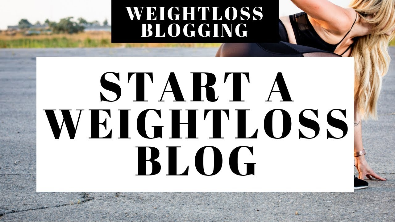 How To Start A Weight Loss Blog   Weight Loss Blogging 2021 - YouTube
