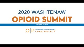 2020 Washtenaw Opioid Summit - Opening Remarks and Moring Keynote Presentation