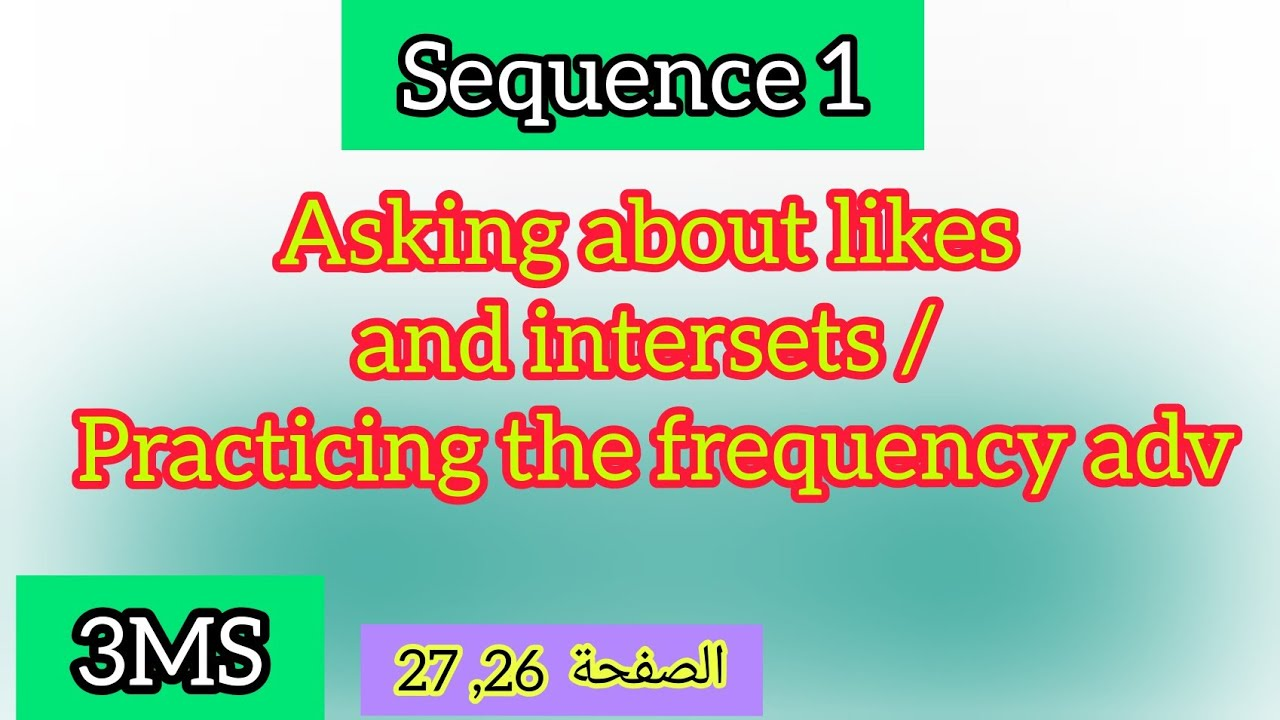 Likes and interests/ the frequency adverbs page  26 , 27