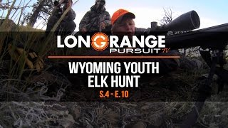 Long Range Pursuit | S4 E10 Wyoming Youth Elk Hunt