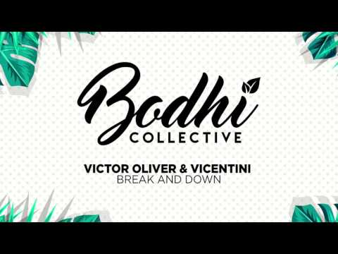 Victor Oliver & Vicentini - Break and Down [Bodhi Collective]