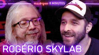 Mais que 8 Minutos #085 (Rogério Skylab)