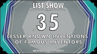 35 LesserKnown Inventions of Famous Inventors | Mental Floss List Show | 533