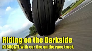 Riding K1600GTL with Darkside tire on the race track
