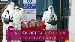 Người Việt tại điểm nóng Covid-19 ở Hàn Quốc - VTC Now