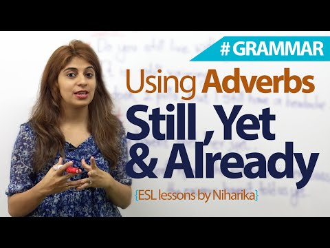 Adverbs those often cause difficulty   still, yet, and already  English Grammar lesson