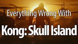 Everything Wrong With Kong  Skull Island
