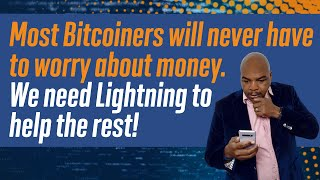 Most Bitcoiners will never have to worry About Money.  We Need lightning to help the rest!