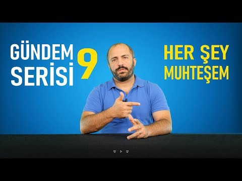 GÜNDEM 9 - HER ŞEY MUHTEŞEM