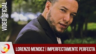 Lorenzo Mendez - Imperfectamente Perfecta (Video Oficial)
