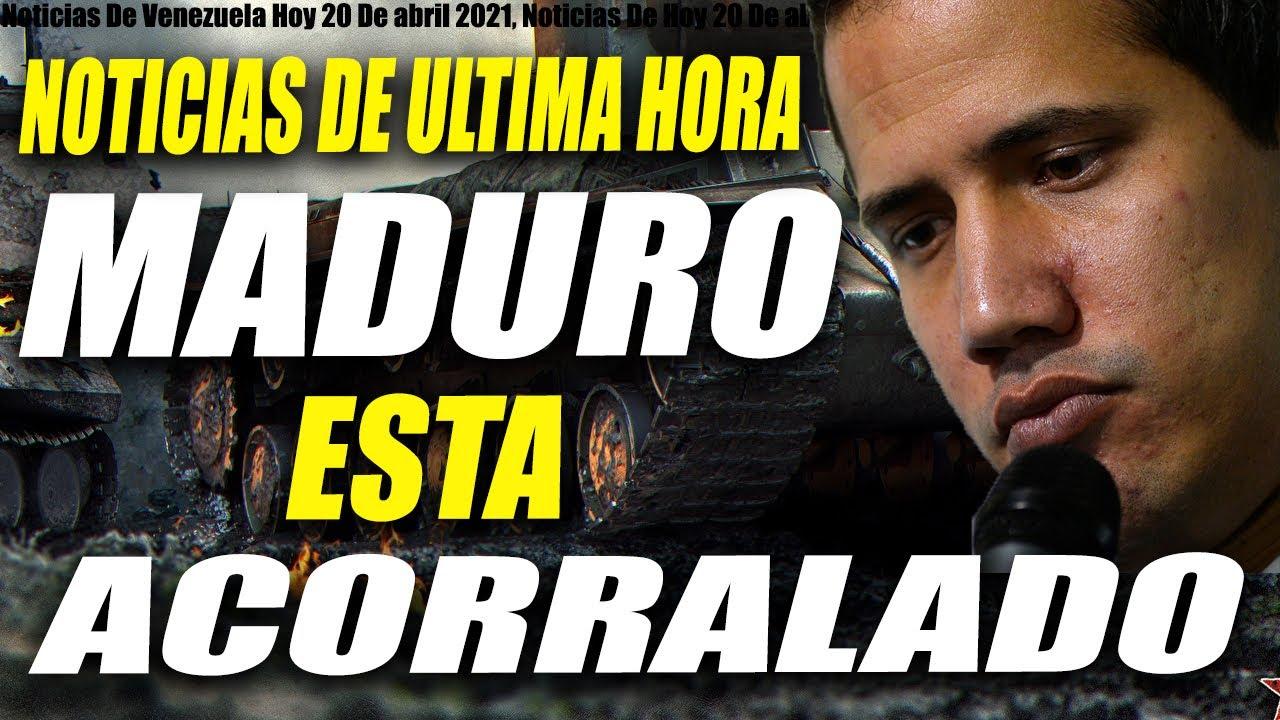 Noticias De Venezuela Hoy 20 De abril 2021, Noticias De Hoy 20 De abril, Noticias De Última Hora