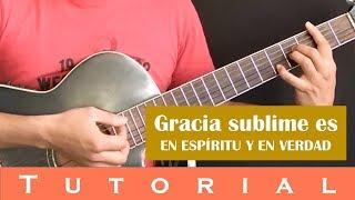 Gracia sublime es - En Espíritu y En Verdad (Tutorial guitarra)