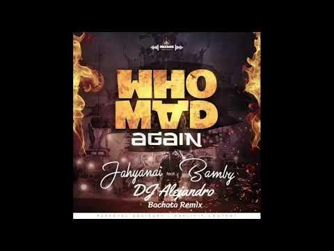 Jahyanai X Bamby - Who mad again (DJ Alejandro Bachata Remix)