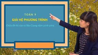 Toán 9: Chữa đề thi tuyển sinh vào 10 Sở GD và ĐT tỉnh Bắc Giang năm 2018-2019