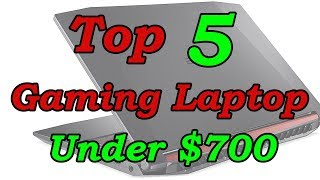 5 Best Gaming Laptop Under $700 For 2018