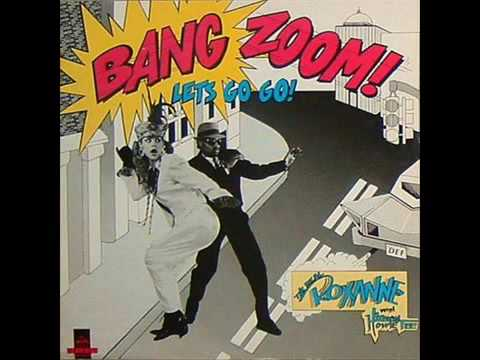 THE REAL ROXANNE : BANG ZOOM ( Let's Go-Go )..