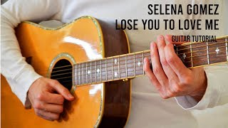 Selena Gomez – Lose You To Love Me EASY Guitar Tutorial With Chords / Lyrics