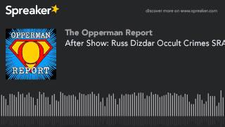 Video After Show: Russ Dizdar Occult Crimes SRA 2013 12 19 download MP3, 3GP, MP4, WEBM, AVI, FLV Oktober 2018