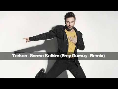 Tarkan   Sorma Kalbim Eray Gümüş   Remix