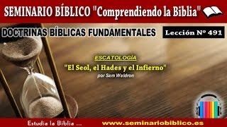 0491 – Escatología Bíblica / El Seol, el Hades y el Infierno