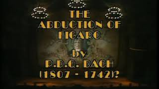 Video P.D.Q. Bach - Abduction of Figaro COMPLETE OPERA download MP3, 3GP, MP4, WEBM, AVI, FLV Agustus 2018
