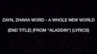"ZAYN, ZHAVIA Word - A whole New World (End Title) (From ""Aladdin"") (Lyrics)"