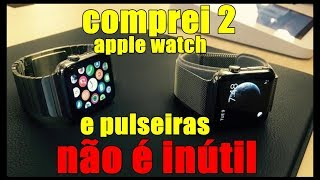 COMPREI 2 APPLE WATCH É REALMENTE ÚTIL?