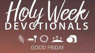 Holy Week Devotional- Good Friday