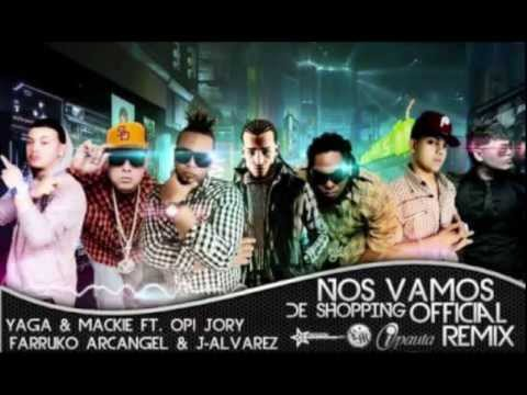 NOS VAMOS DE SHOPPING (Official Remix)Yaga & Mackie Ft. Opi,Arcangel,J Alvarez, Farruko & Jory.wmv