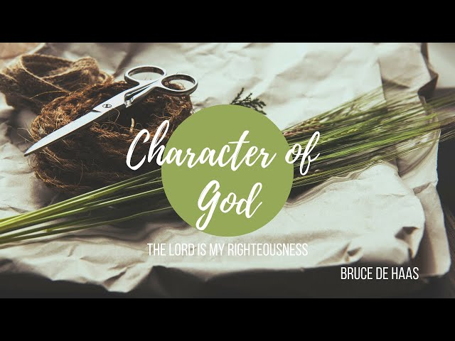 The Character of God - The Lord my Righteousness