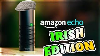 If Alexa was Irish (amazon echo)