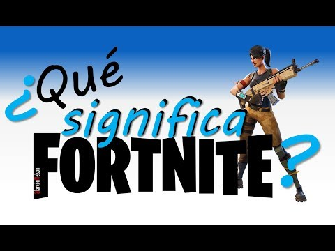 ¿Qué Significa FORTNITE?
