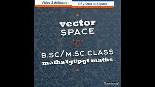 Vector space video 2 for b.sc./m.sc.class/tgt/pgt maths