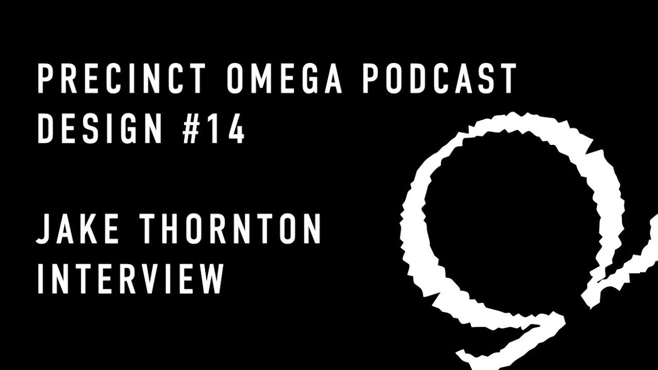 Precinct Omega Podcast - Design #14 - Jake Thornton Interview