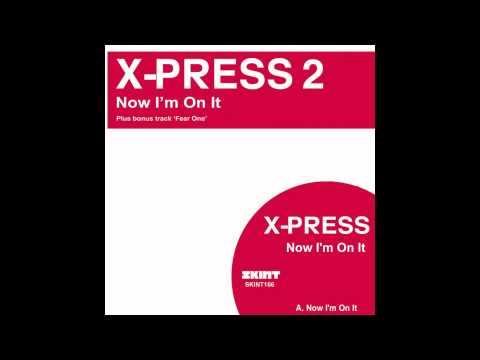 X-Press 2 - Now I'm On It