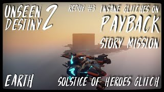 UNSEEN DESTINY 2 | Insane Glitches on PAYBACK Story Mission | Solstice of Heroes Glitch