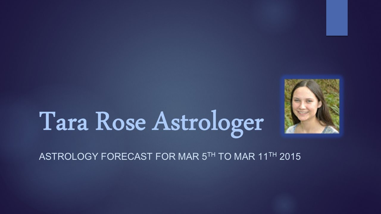 March 5th Astrology Horoscope Readings by Tara Rose