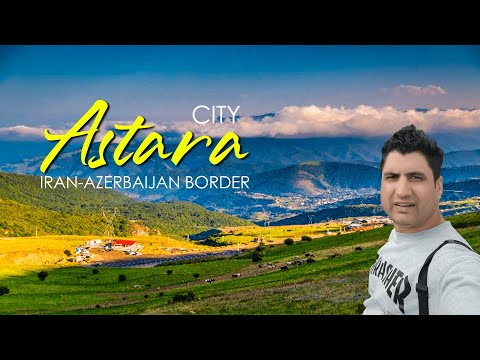 Astara City in Iran || Azerbaijan-Iran Border Region