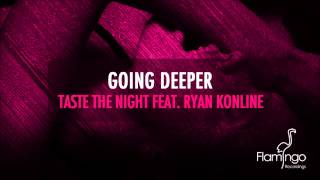 Going Deeper - Taste The Night feat. Ryan Konline (Original Mix) [Flamingo Recordings]