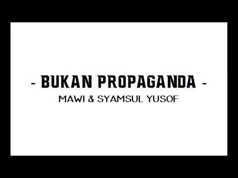 BUKAN PROPAGANDA - Mawi & Syamsul Yusof (Lirik)