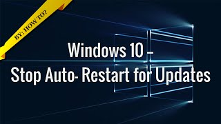 How to - SIMPLE Stop Windows 10 from Auto-Restart for Updates