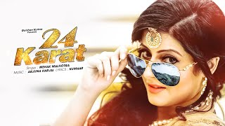 Download Mp3 Mehak Malhotra 24 Karat   Full Video  Kumaar, Arjuna Harjai | Latest Punjabi Son