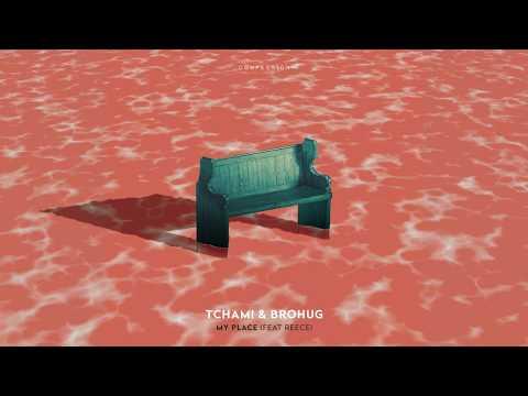 Tchami x Brohug  My Place Feat Reece