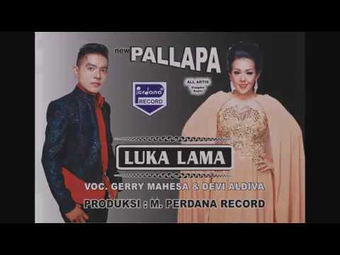Gerry Mahesa & Devi Aldiva -  Luka Lama  -  New Pallapa [Official]