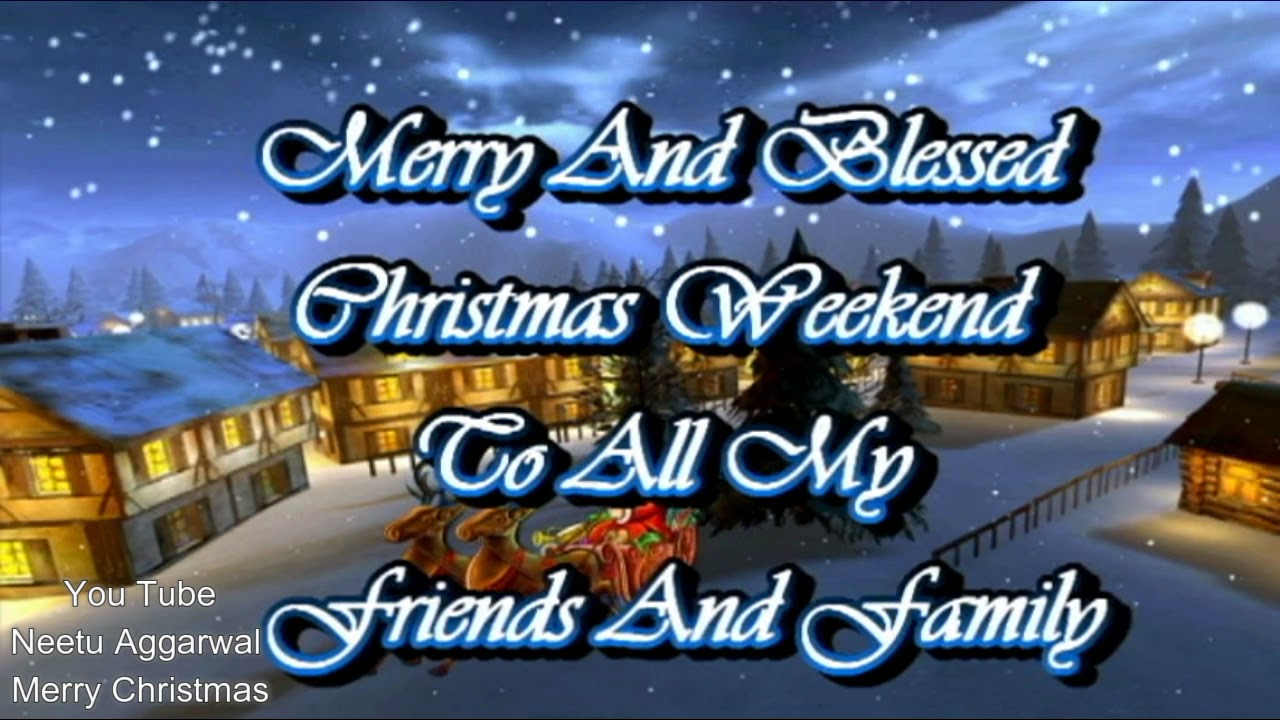 merry christmasmerry and blessed christmas weekend to all my friends and family - Have A Blessed Christmas