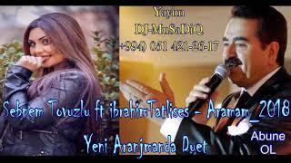 Ibrahim tatlises ft Sebnem Tovuzlu - Aramam 2019 Resimi