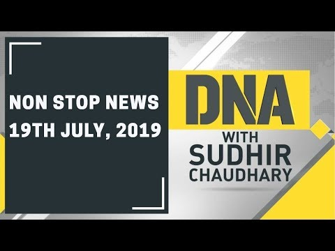 DNA: Non Stop News, 19th July, 2019