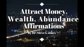 Dr. Steve G Jones Attract Money & Wealth Affirmations, Subliminal, Hypnosis