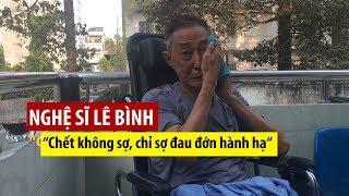 Rớt nước mắt với lời tâm sự của nghệ sĩ Lê Bình trong bệnh viện