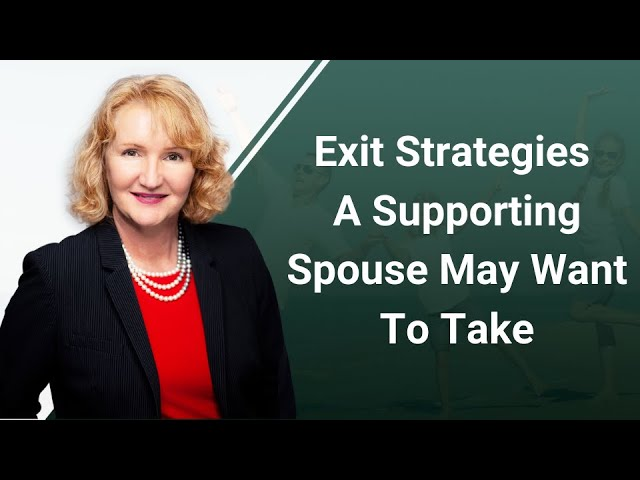 Exit Strategies A Supporting Spouse May Want To Take